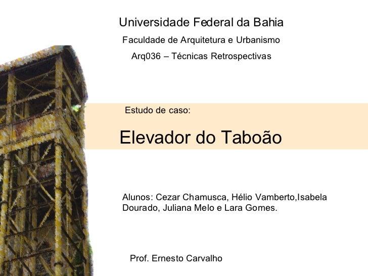 Estudo de caso: Elevador do Taboão Alunos: Cezar Chamusca, Hélio Vamberto,Isabela Dourado, Juliana Melo e Lara Gomes. Prof...