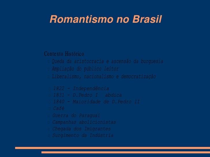 Romantismo no Brasil   Conte xto Histórico   Queda da aristocracia e ascensão da burguesia   Ampliação do público leitor...