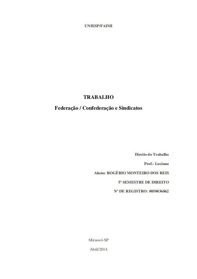 UNIESP/FAIMI TRABALHO Federação / Confederação e Sindicatos Direito do Trabalho Prof.: Luciana Aluno: ROGÉRIO MONTEIRO DOS...