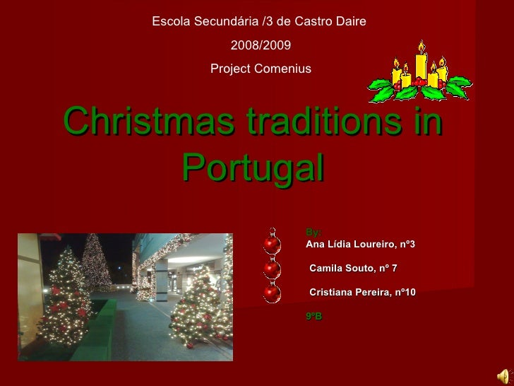 Christmas traditions in Portugal By: Ana Lídia Loureiro, nº3 Camila Souto, nº 7 Cristiana Pereira, nº10 9ºB Escola Secundá...