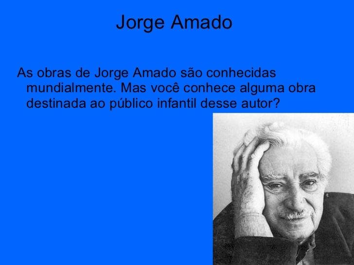 Jorge Amado  <ul><li>As obras de Jorge Amado são conhecidas mundialmente. Mas você conhece alguma obra destinada ao públic...