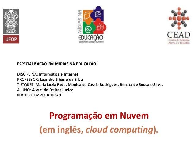 ESPECIALIZAÇÃO EM MÍDIAS NA EDUCAÇÃO DISCIPLINA: Informática e Internet PROFESSOR: Leandro Libério da Silva TUTORES: Maria...