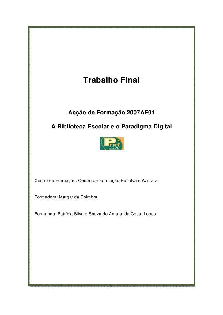 Trabalho Final                  Acção de Formação 2007AF01         A Biblioteca Escolar e o Paradigma Digital     Centro d...