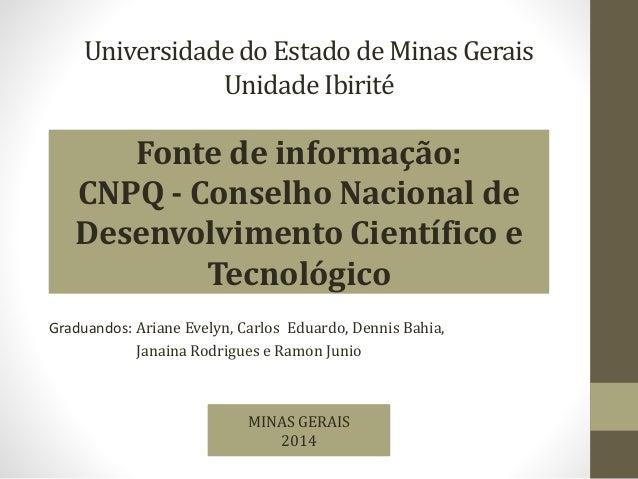 Universidade do Estado de Minas Gerais  Unidade Ibirité  Fonte de informação:  CNPQ - Conselho Nacional de  Desenvolviment...