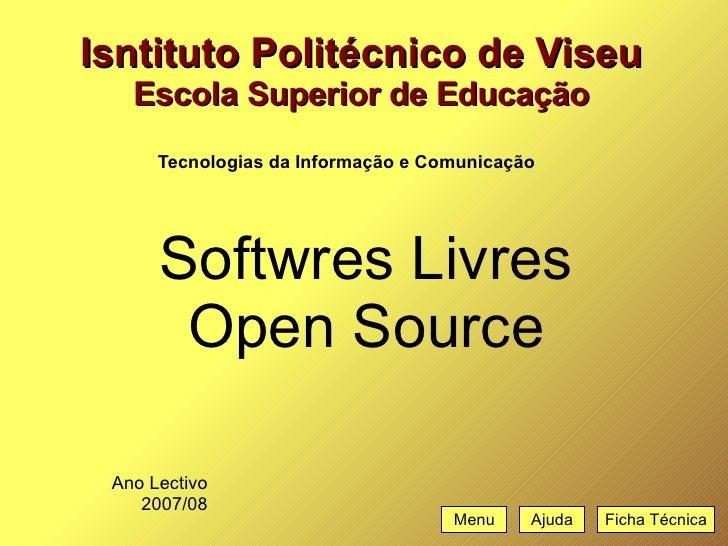 Isntituto Politécnico de Viseu Escola Superior de Educação <ul><ul><li>Softwres Livres </li></ul></ul><ul><ul><li>Open Sou...