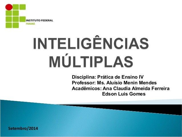 Setembro/2014 Disciplina: Prática de Ensino IV Professor: Ms. Aluísio Menin Mendes Acadêmicos: Ana Claudia Almeida Ferreir...