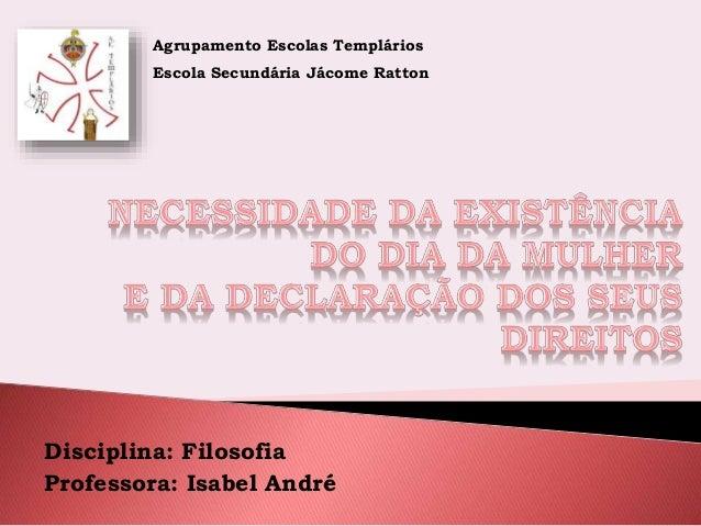 Disciplina: Filosofia Professora: Isabel André Agrupamento Escolas Templários Escola Secundária Jácome Ratton