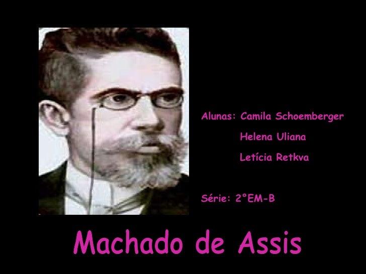 Alunas: Camila Schoemberger Helena Uliana Letícia Retkva Série: 2°EM-B Machado de Assis