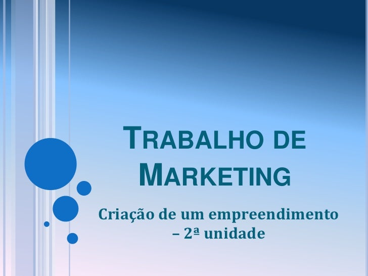 Trabalho de Marketing <br />Criação de um empreendimento – 2ª unidade<br />