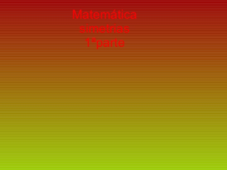 Matemática simetrias 1ªparte