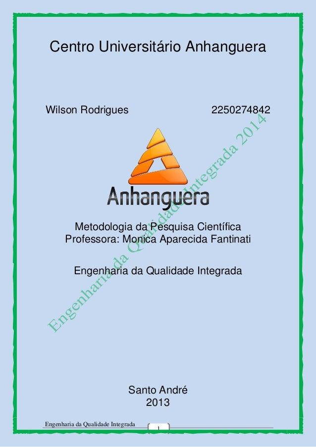 Engenharia da Qualidade Integrada 1 Centro Universitário Anhanguera Wilson Rodrigues 2250274842 Metodologia da Pesquisa Ci...