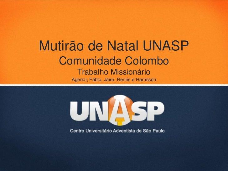 Mutirão de Natal UNASP  Comunidade Colombo      Trabalho Missionário    Agenor, Fábio, Jaire, Renés e Harrisson