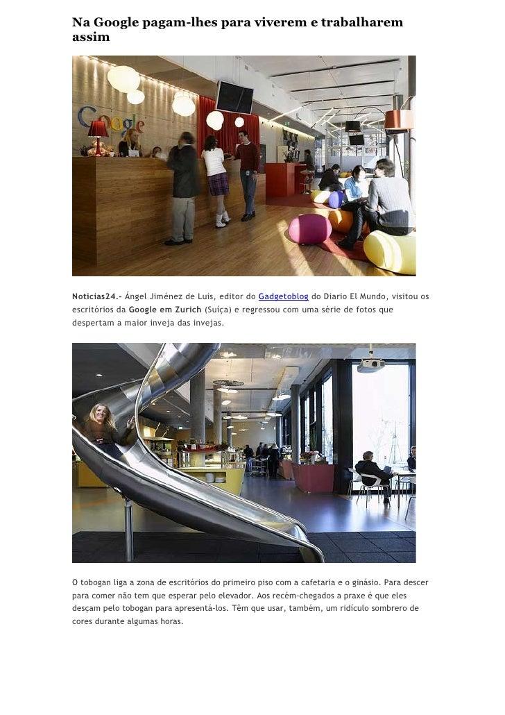 Na Google pagam-lhes para viverem e trabalharem assim     Noticias24.- Ángel Jiménez de Luis, editor do Gadgetoblog do Dia...