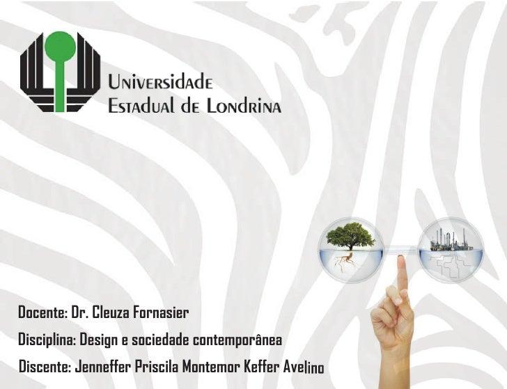 Docente: Dr. Cleuza Fornasier Disciplina: Design e sociedade contemporânea Discente: Jenneffer Priscila Montemor Keffer Av...