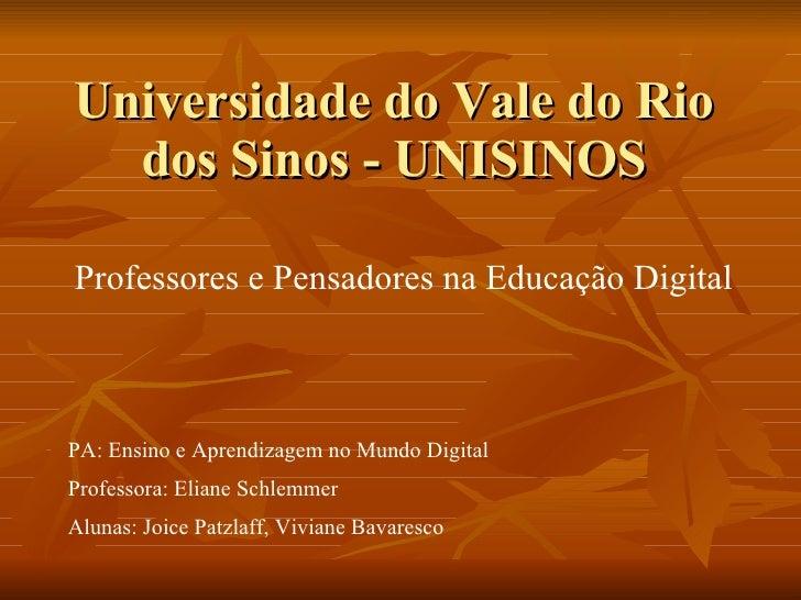 Universidade do Vale do Rio dos Sinos - UNISINOS PA: Ensino e Aprendizagem no Mundo Digital  Professora: Eliane Schlemmer ...