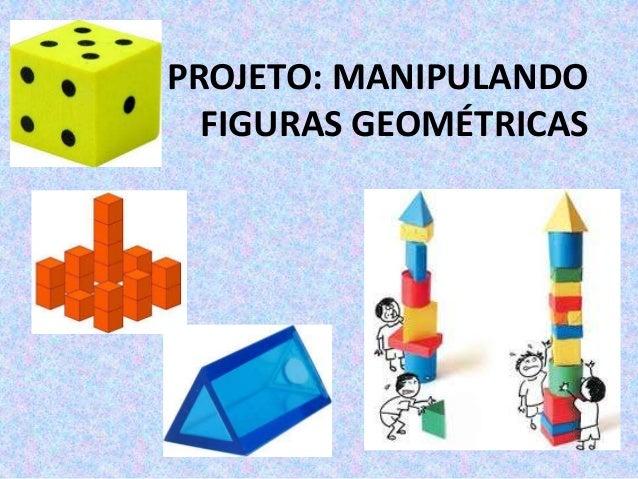 PROJETO: MANIPULANDO  FIGURAS GEOMÉTRICAS