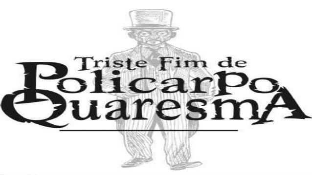 Enredo Policarpo Quaresma era um nacionalista/ patriota que tinha verdadeira paixão por tudo que se relacionava ao Brasil...