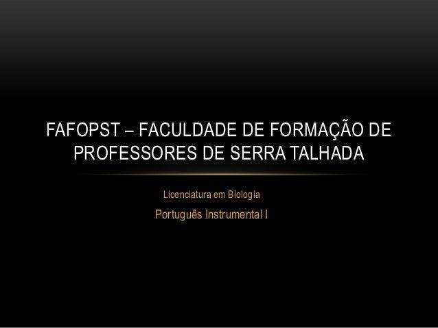 Licenciatura em BiologiaPortuguês Instrumental IFAFOPST – FACULDADE DE FORMAÇÃO DEPROFESSORES DE SERRA TALHADA