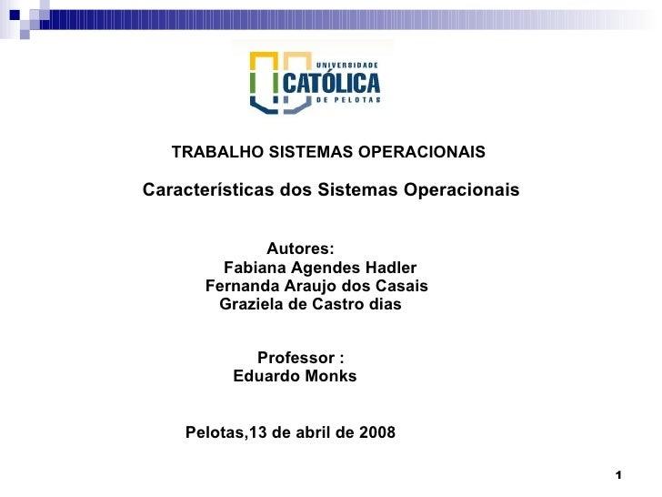 TRABALHO SISTEMAS OPERACIONAIS Características dos Sistemas Operacionais     Autores:   Fabiana Agendes Hadler   Fernand...