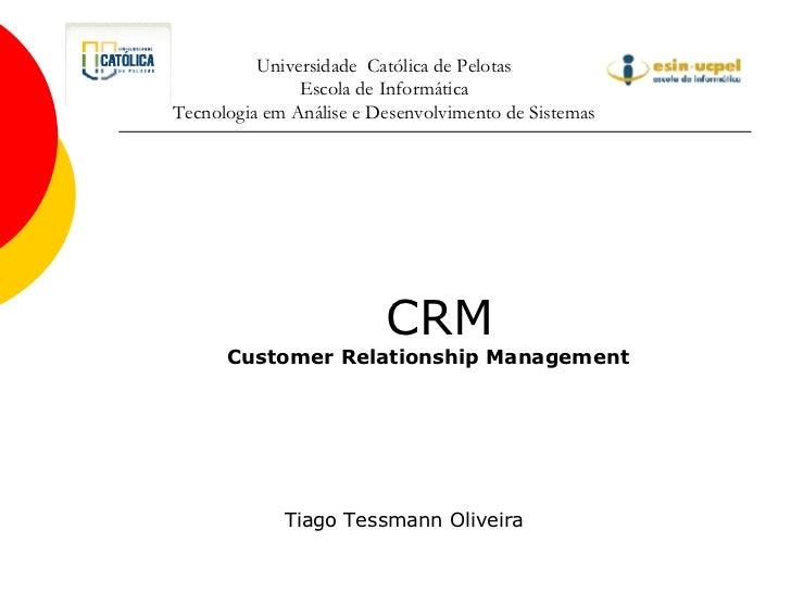 Universidade  Católica de Pelotas Escola de Informática Tecnologia em Análise e Desenvolvimento de Sistemas CRM Customer R...