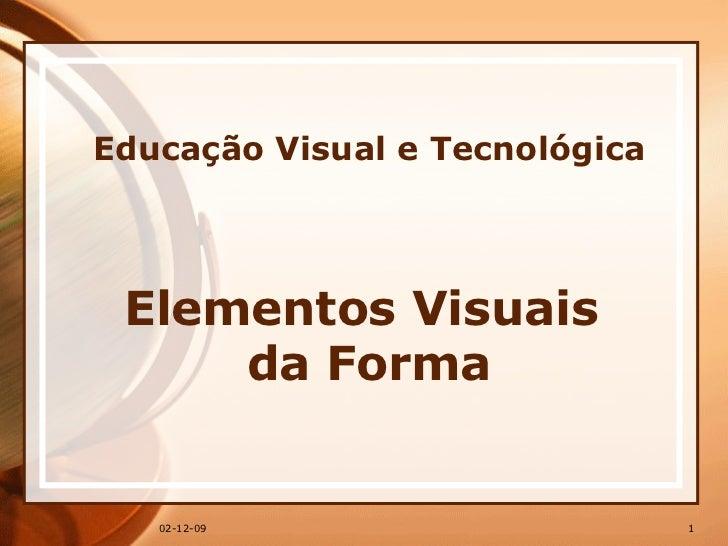 Educação Visual e Tecnológica Elementos Visuais  da Forma 07-06-09