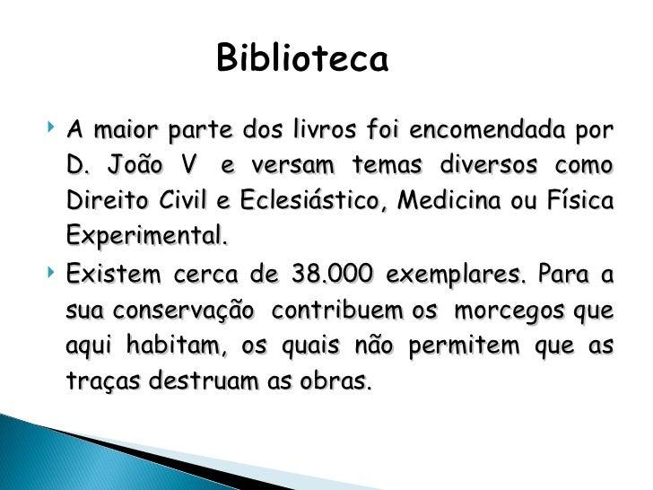 <ul><li>A maior parte dos livros foi encomendada por D. João V e versam temas diversos como Direito Civil e Eclesiástico,...