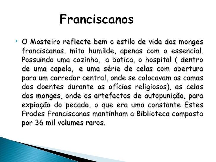 <ul><li>O Mosteiro reflecte bem o estilo de vida dos monges franciscanos, mito humilde, apenas com o essencial. Possuindo ...