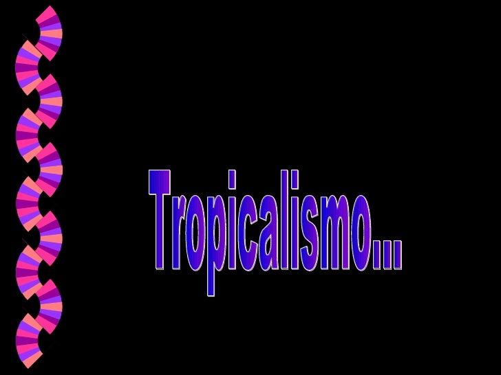 Tropicalismo...