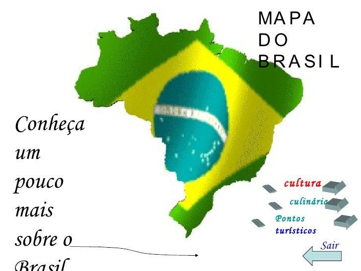 MAPA DO BRASIL Conheça um pouco mais sobre o Brasil cultura culinária Pontos  turísticos Sair