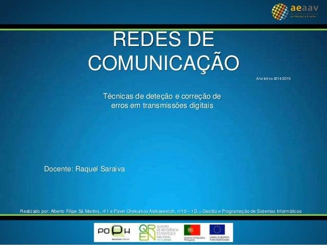 Técnicas de deteção e correção de erros em transmissões digitais REDES DE COMUNICAÇÃO Docente: Raquel Saraiva Realizado po...