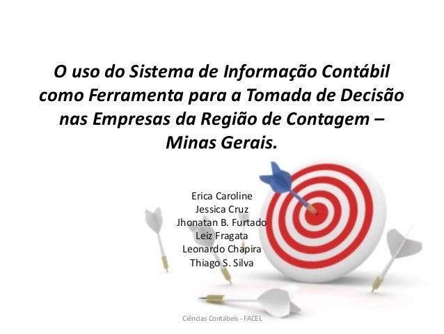 O uso do Sistema de Informação Contábil como Ferramenta para a Tomada de Decisão nas Empresas da Região de Contagem – Mina...