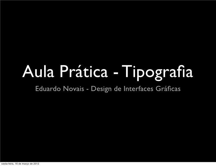 Aula Prática - Tipografia                            Eduardo Novais - Design de Interfaces Gráficassexta-feira, 16 de março ...