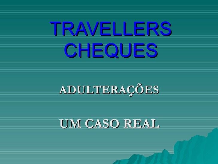 TRAVELLERS CHEQUES ADULTERAÇÕES UM CASO REAL