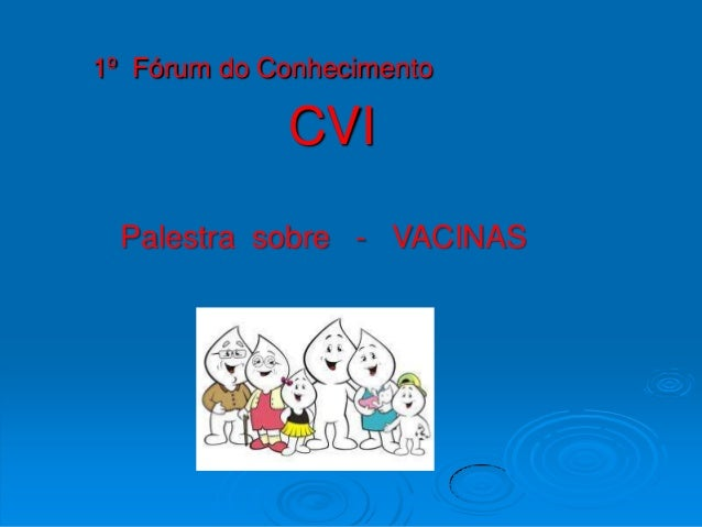 1º Fórum do Conhecimento             CVI  Palestra sobre - VACINAS