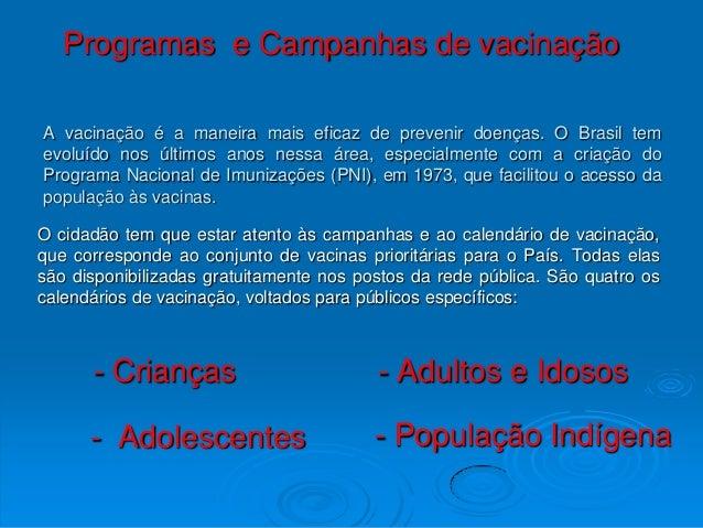Programas e Campanhas de vacinaçãoA vacinação é a maneira mais eficaz de prevenir doenças. O Brasil temevoluído nos último...