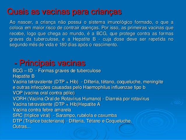 Quais as vacinas para criançasAo nascer, a criança não possui o sistema imunológico formado, o que acoloca em maior risco ...