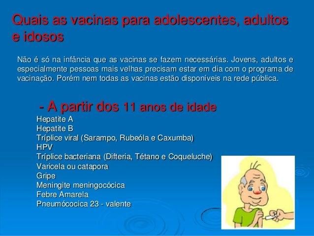 Quais as vacinas para adolescentes, adultose idososNão é só na infância que as vacinas se fazem necessárias. Jovens, adult...