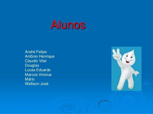 AlunosAndré FelipeAntônio HenriqueClaudio VitalDouglasLucas EduardoMarcos ViniciusMárioWallison José