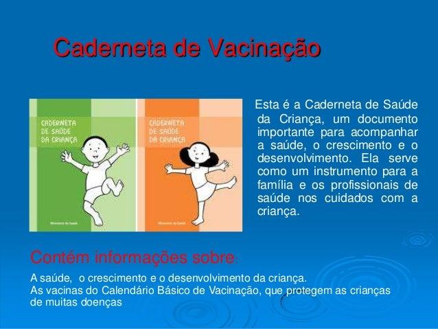 Caderneta de Vacinação                                           Esta é a Caderneta de Saúde                              ...