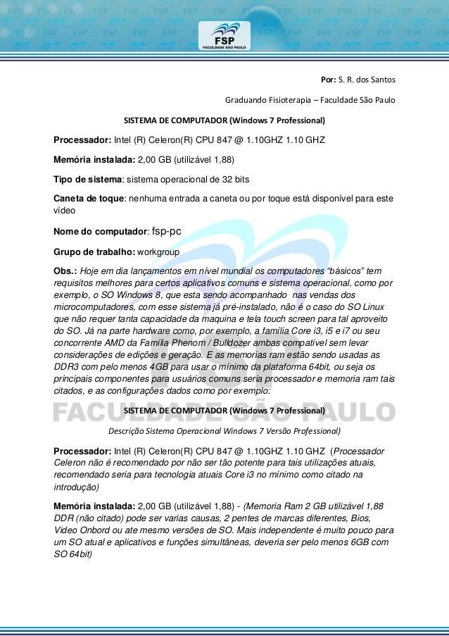 Por: S. R. dos Santos Graduando Fisioterapia – Faculdade São Paulo SISTEMA DE COMPUTADOR (Windows 7 Professional) Processa...