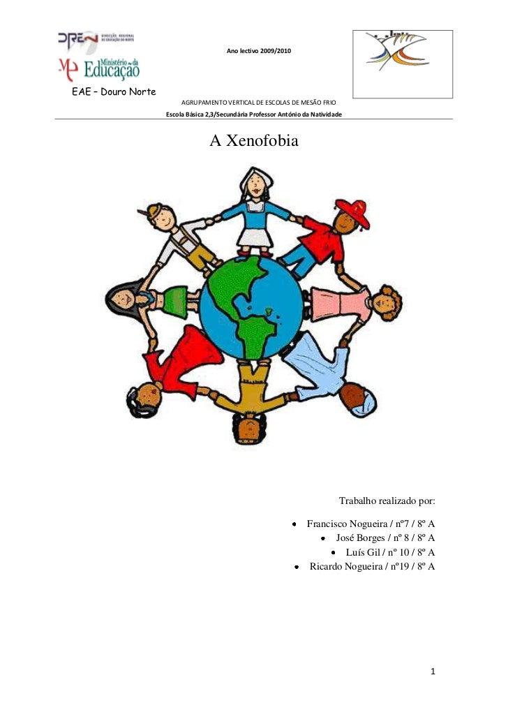 A Xenofobia<br />Trabalho realizado por:<br />Francisco Nogueira / nº7 / 8º A<br />José Borges / nº 8 / 8º A<br />Luís Gil...