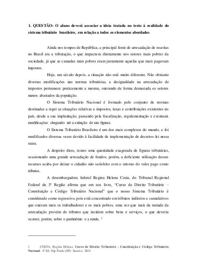 1. QUESTÃO: O aluno deverá associar a ideia tratada no texto à realidade do sistema tributário brasileiro, em relação a to...