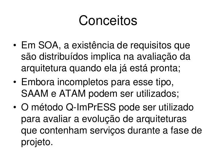 Conceitos• Em SOA, a existência de requisitos que  são distribuídos implica na avaliação da  arquitetura quando ela já est...