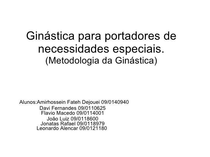 Ginástica para portadores de necessidades especiais. (Metodologia da Ginástica) Alunos:Amirhossein Fateh Dejouei 09/014094...