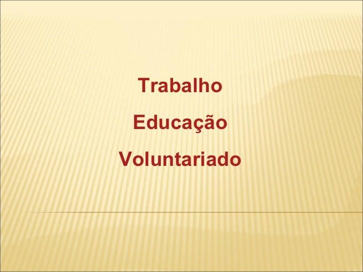 Trabalho Educação Voluntariado