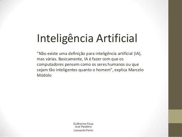 """Inteligência Artificial""""Não existe uma definição para inteligência artificial (IA),mas várias. Basicamente, IA é fazer com..."""