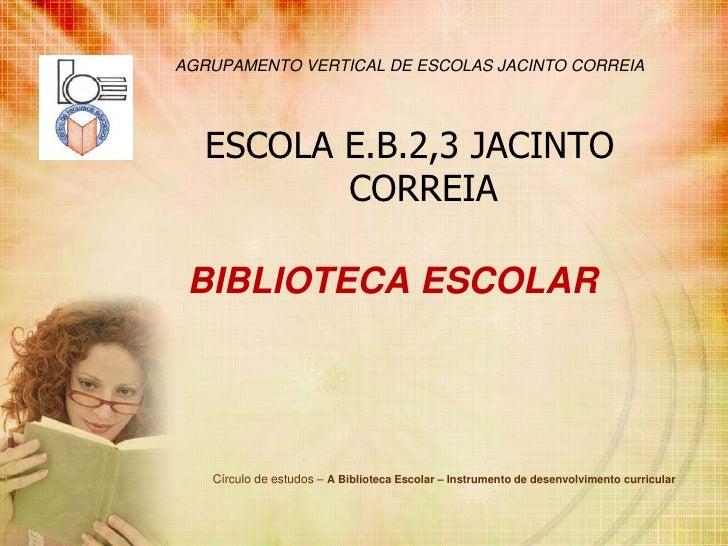 AGRUPAMENTO VERTICAL DE ESCOLAS JACINTO CORREIA<br />ESCOLA E.B.2,3 JACINTO CORREIA<br />BIBLIOTECA ESCOLAR<br />Círculo d...