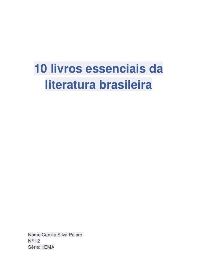 10 livros essenciais da literatura brasileira Nome:Camila Silva Palaro N°:12 Série: 1EMA