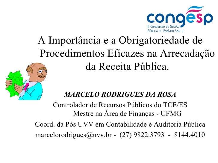 A Importância e a Obrigatoriedade de Procedimentos Eficazes na Arrecadação da Receita Pública. MARCELO RODRIGUES DA ROSA C...
