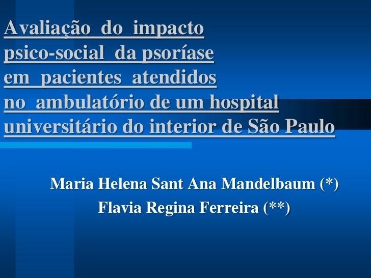 Avaliação do impactopsico-social da psoríaseem pacientes atendidosno ambulatório de um hospitaluniversitário do interior d...